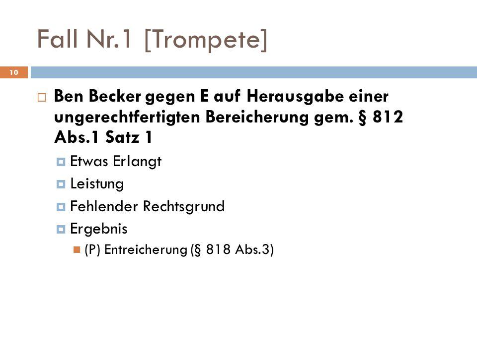Fall Nr.1 [Trompete] Ben Becker gegen E auf Herausgabe einer ungerechtfertigten Bereicherung gem. § 812 Abs.1 Satz 1.
